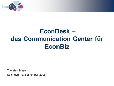 EconDesk – das Communication Center für EconBiz Thorsten Meyer Köln, den 19. September 2006.