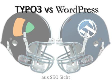 Aus SEO Sicht. TYPO3vs WordPress TYPO3 vs WordPressON-SITE  Title  Meta Description  URL-rewrite  Image  Image-Dateinamen  alt-Attribut  Link Attribute.