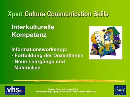 Monika Engel – Christoph Köck Bundesplanungstagung Politik-Gesellschaft-Umwelt Berlin 2009 Xpert Culture Communication Skills Interkulturelle Kompetenz.
