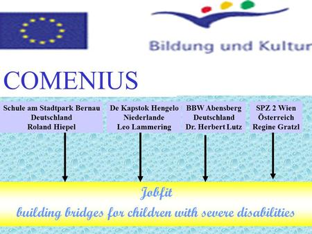 Jobfit building bridges for children with severe disabilities SPZ 2 Wien Österreich Regine Gratzl COMENIUS Schule am Stadtpark Bernau Deutschland Roland.