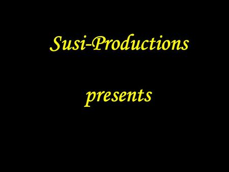 Susi-Productions presents.