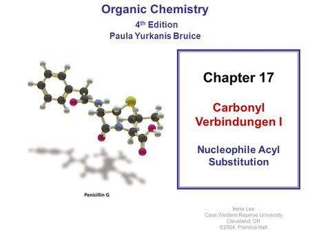 Chapter 17 Carbonyl Verbindungen I Nucleophile Acyl Substitution Organic Chemistry 4 th Edition Paula Yurkanis Bruice Irene Lee Case Western Reserve University.