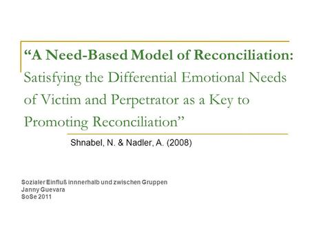 """A Need-Based Model of Reconciliation: Satisfying the Differential Emotional Needs of Victim and Perpetrator as a Key to Promoting Reconciliation"" Shnabel,"