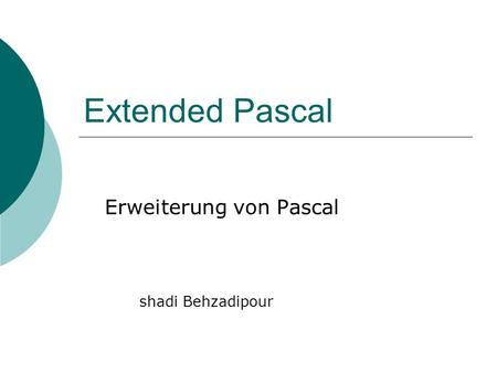 Extended Pascal Erweiterung von Pascal shadi Behzadipour shadi Shadi behzadipour.