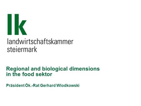 Regional and biological dimensions in the food sektor Präsident Ök.-Rat Gerhard Wlodkowski.