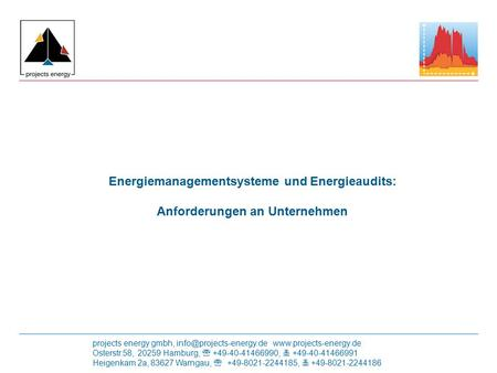 Projects energy gmbh,  Osterstr.58, 20259 Hamburg,  +49-40-41466990,  +49-40-41466991 Heigenkam 2a, 83627.