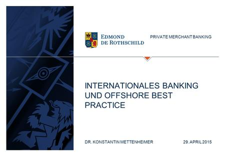PRIVATE MERCHANT BANKING INTERNATIONALES BANKING UND OFFSHORE BEST PRACTICE DR. KONSTANTIN METTENHEIMER 29. APRIL 2015.