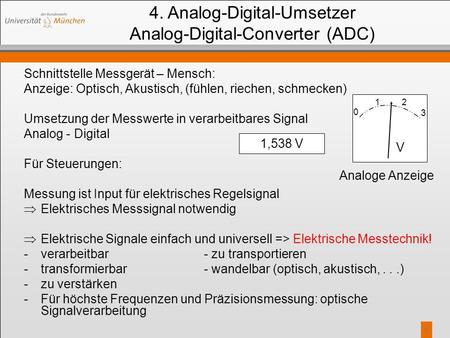 11 4. Analog-Digital-Umsetzer Analog-Digital-Converter (ADC) Schnittstelle Messgerät – Mensch: Anzeige: Optisch, Akustisch, (fühlen, riechen, schmecken)