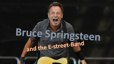 Bruce Springsteen and the E-street-Band.