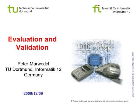Fakultät für informatik informatik 12 technische universität dortmund Evaluation and Validation Peter Marwedel TU Dortmund, Informatik 12 Germany 2009/12/09.