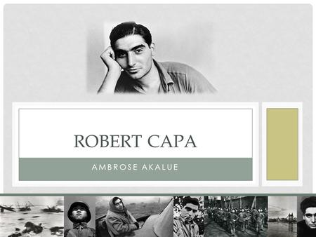 Robert Capa Ambrose AkAlue.