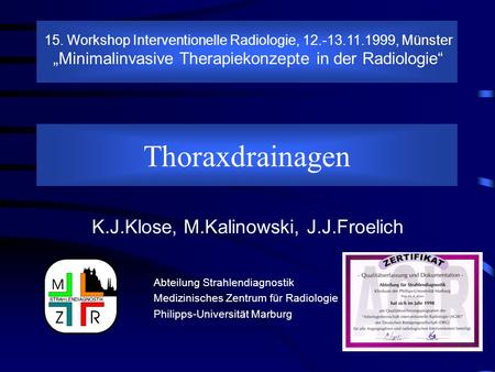 Thoraxdrainagen Abteilung Strahlendiagnostik Medizinisches Zentrum für Radiologie Philipps-Universität Marburg 15. Workshop Interventionelle Radiologie,