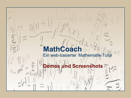 MathCoach Ein web-basierter Mathematik-Tutor Demos und Screenshots.