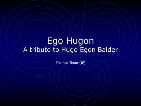 Ego Hugon A tribute to Hugo Egon Balder Thomas Thüm (IF)