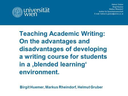 Helmut Gruber Birgit Huemer Markus Rheindorf Institut für Sprachwissenschaft   Teaching Academic Writing: On the advantages.