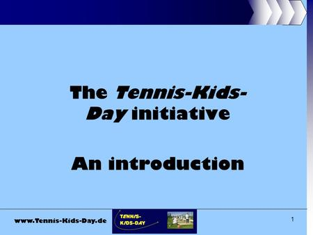 Www.Tennis-Kids-Day.de 1 The Tennis-Kids- Day initiative An introduction.
