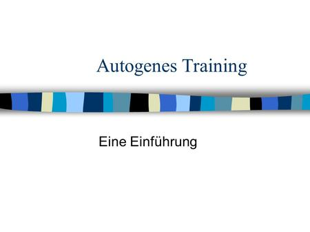 Autogenes Training Eine Einführung. Autogenes Training n Übersicht: n Über das Autogene Training n Ziel des Autogenen Trainings n Gewinn durch Autogenes.