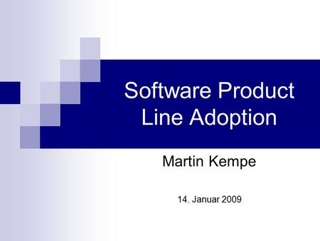 Software Product Line Adoption Martin Kempe 14. Januar 2009.