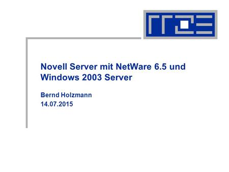 Novell Server mit NetWare 6.5 und Windows 2003 Server Bernd Holzmann 14.07.2015.