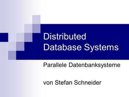 Distributed Database Systems Parallele Datenbanksysteme von Stefan Schneider.
