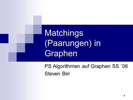 1 Matchings (Paarungen) in Graphen PS Algorithmen auf Graphen SS `06 Steven Birr.