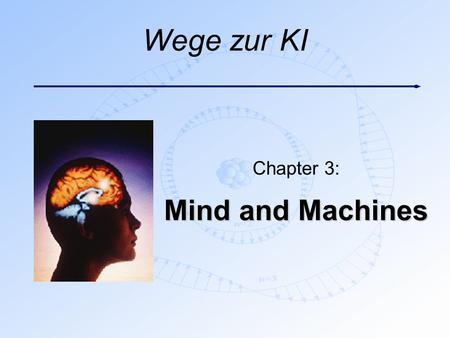 Wege zur KI Chapter 3: Mind and Machines. Inhalt n Einleitung n Was ist Intelligenz? n Intelligenz-Tests n Leib-Seele-Problem n Quanten-Theorie n Was.