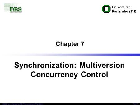 Universität Karlsruhe (TH) © 2007 Univ,Karlsruhe, IPD, Prof. Lockemann/Prof. BöhmTAV 7 Chapter 7 Synchronization: Multiversion Concurrency Control.