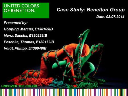 UNCOVER THE COLOR. Case Study: Benetton Group Presented by: Höpping, Marcus, E130169IB Menz, Sascha, E130228IB Peschke, Thomas, E130172IB Voigt, Philipp,