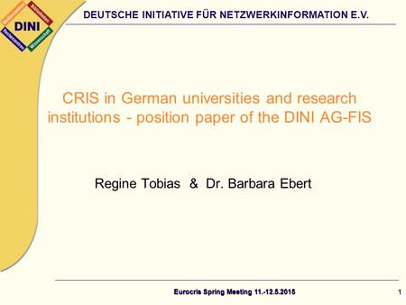 DEUTSCHE INITIATIVE FÜR NETZWERKINFORMATION E.V. Regine Tobias & Dr. Barbara Ebert CRIS in German universities and research institutions - position paper.