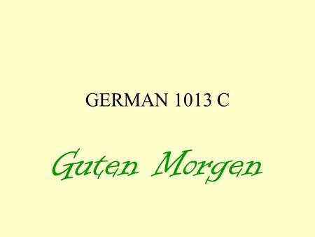 GERMAN 1013 C Guten Morgen. GERMAN 1013 C Kapitel 4 1.