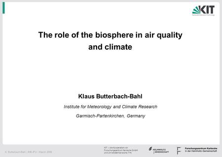 K. Butterbach-Bahl | IMK-IFU | March 2008 KIT – die Kooperation von Forschungszentrum Karlsruhe GmbH und Universität Karlsruhe (TH) The role of the biosphere.