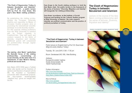 The Clash of Hegemonies: Turkey in between Secularism and Islamism Lecture in the course of the Aziz Nesin visiting professorship and the series of lectures.