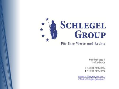 Fabrikstrasse 1 9472 Grabs T +41 81 750 38 00 F +41 81 750 38 08 www.schlegel-group.ch info@schlegel-group.ch.