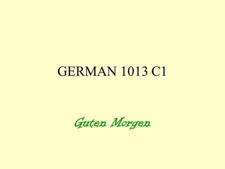 GERMAN 1013 C1 Guten Morgen Kapitel 1 review Was Sie wissen sollten: What you should know: Greetings / Good-Bye Introductions Numbers Days of the week.