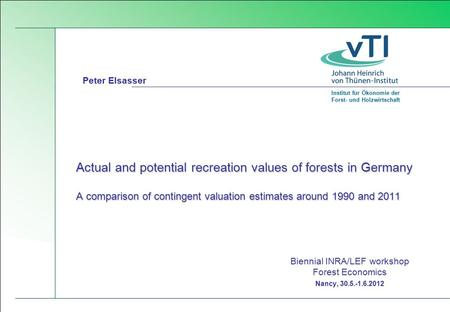 Institut für Ökonomie der Forst- und Holzwirtschaft Actual and potential recreation values of forests in Germany A comparison of contingent valuation estimates.