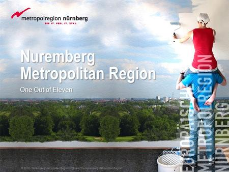 Nuremberg Metropolitan Region One Out of Eleven © 2015 Nuremberg Metropolitan Region | Office of the Nuremberg Metropolitan Region.