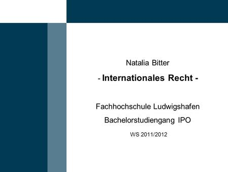 Natalia Bitter - Internationales Recht - Fachhochschule Ludwigshafen Bachelorstudiengang IPO WS 2011/2012.