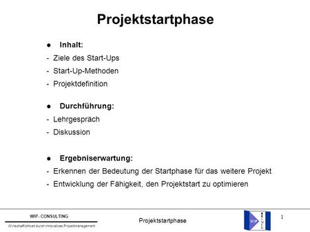 Projektstartphase Inhalt: - Ziele des Start-Ups - Start-Up-Methoden