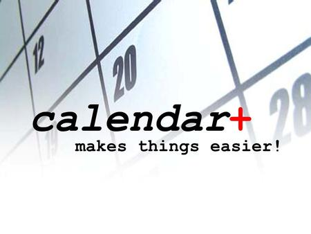 Calendar+ makes things easier! calendar+ makes things easier!