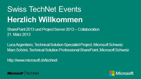 Swiss TechNet Events Herzlich Willkommen SharePoint 2013 und Project Server 2013 – Collaboration 21. März 2013 Luca Argentiero, Technical Solution Specialist.