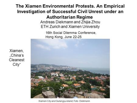 The Xiamen Environmental Protests. An Empirical Investigation of Successful Civil Unrest under an Authoritarian Regime Andreas Diekmann and Zhijia Zhou.