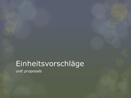 Einheitsvorschläge unit proposals. Was ich von euch erwarte  Ein paar Worte zur Überzeugung: I think it would be valuable and interesting to do a project.