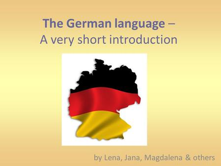 The German language – A very short introduction by Lena, Jana, Magdalena & others.