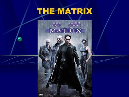 THE MATRIX. The Matrix USA 1999 Regie: Andy und Larry Wachowski Besetzung: Keanu Reeves (Thomas A. Anderson/ Neo), Laurence Fishburne (Morpheus), Carrie-Anne.