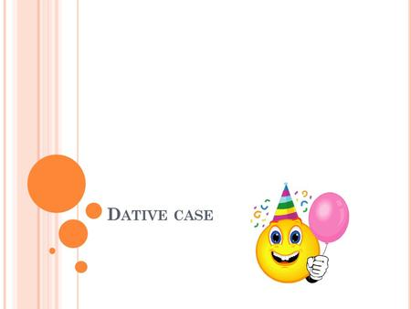 Dative case.