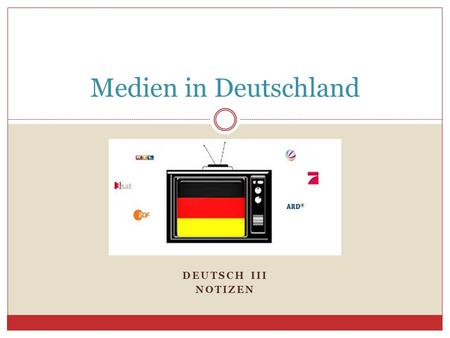 DEUTSCH III NOTIZEN Medien in Deutschland. In this unit, you will… learn vocabulary that is used in talking about movies, TV, newspapers, magazines, advertising,