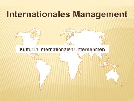 Internationales Management Kultur in internationalen Unternehmen.