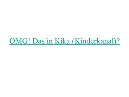 OMG! Das in Kika (Kinderkanal)? Logistik New day-to-day syllabus Next quiz on Wednesday On days when a job candidate is teaching, the homework is to.