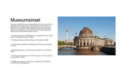 Museumsinsel Museum Island (German: Museumsinsel) is the name of the northern half of an island in the Spree river in the central Mitte district of Berlin,
