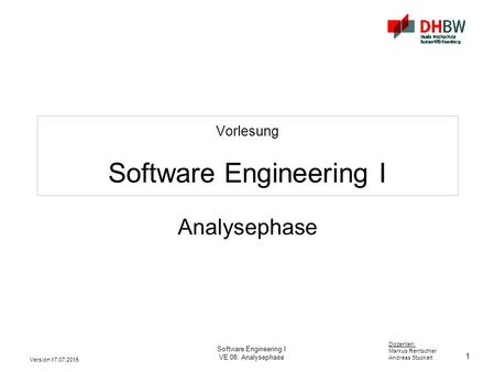 1 Dozenten: Markus Rentschler Andreas Stuckert Version 17.07.2015 Software Engineering I VE 08: Analysephase Vorlesung Software Engineering I Analysephase.